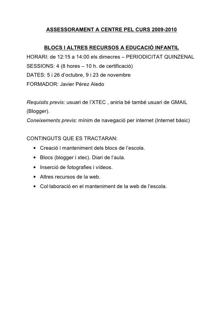 ASSESSORAMENT A CENTRE PEL CURS 2009-2010          BLOCS I ALTRES RECURSOS A EDUCACIÓ INFANTIL HORARI: de 12:15 a 14:00 el...