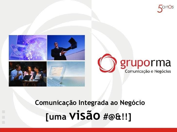Comunicação Integrada ao Negócio [uma  visão  #@&!!]