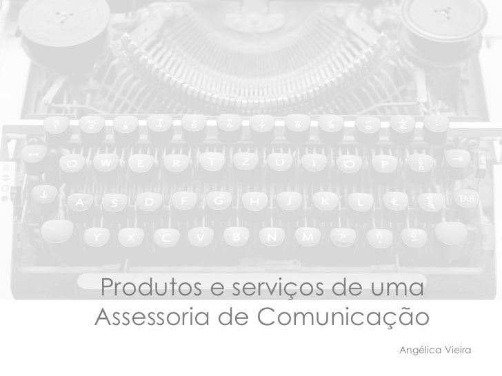 Produtos e serviços de umaAssessoria de Comunicação                       Angélica Vieira