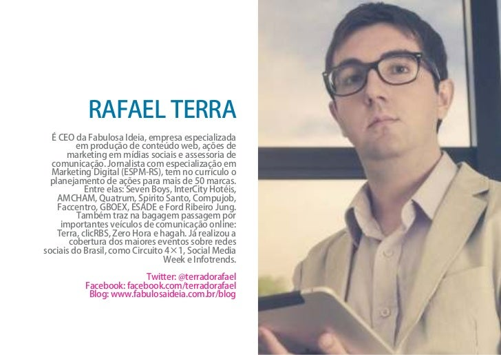 RAFAEL TERRA  É CEO da Fabulosa Ideia, empresa especializada         em produção de conteúdo web, ações de      marketing ...