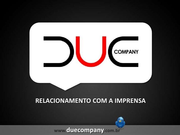 RELACIONAMENTO COM A IMPRENSA<br />www.duecompany.com.br<br />