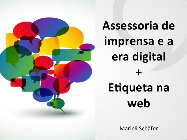 Assessoria  de   imprensa  e  a   era  digital   +     E2queta  na   web   Marieli  Schäfer