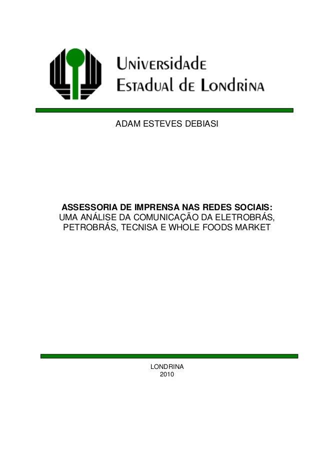 ADAM ESTEVES DEBIASI ASSESSORIA DE IMPRENSA NAS REDES SOCIAIS: UMA ANÁLISE DA COMUNICAÇÃO DA ELETROBRÁS, PETROBRÁS, TECNIS...