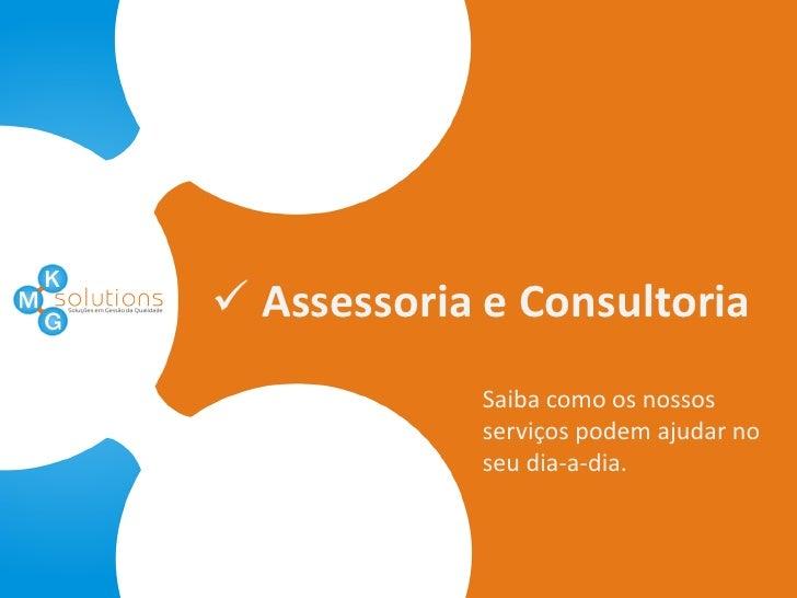  Assessoria e Consultoria             Saiba como os nossos             serviços podem ajudar no             seu dia-a-dia.