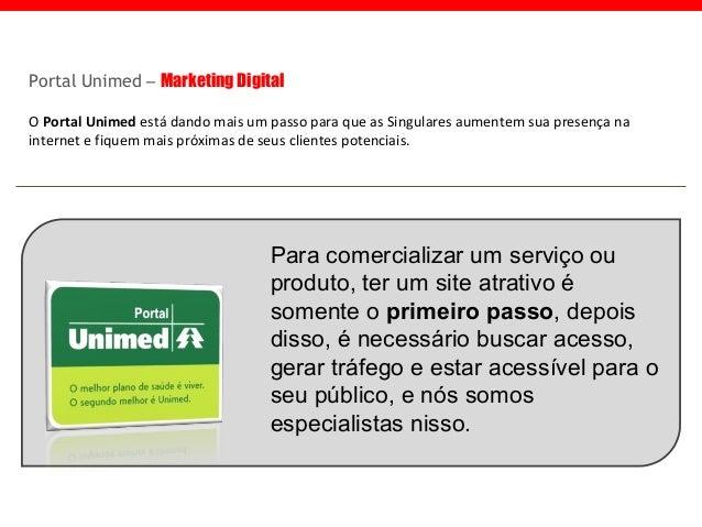 Portal Unimed – Marketing Digital O Portal Unimed está dando mais um passo para que as Singulares aumentem sua presença na...