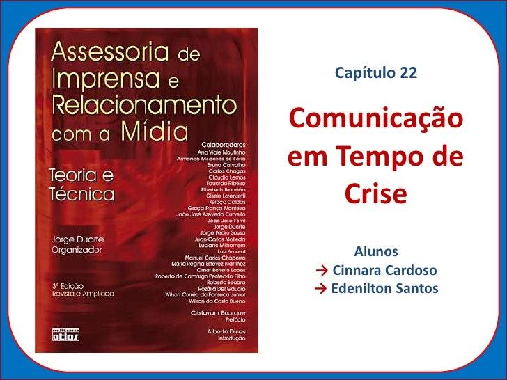 Capítulo 22Comunicaçãoem Tempo de    Crise      Alunos → Cinnara Cardoso → Edenilton Santos