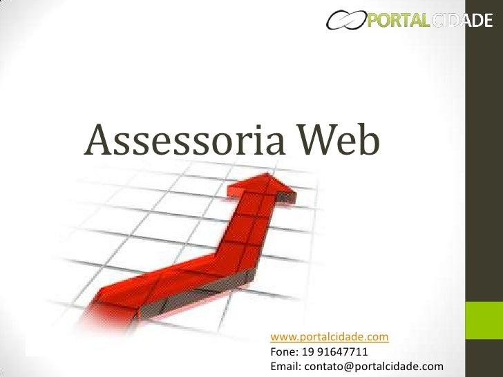 Assessoria Web<br />www.portalcidade.com<br />Fone: 19 91647711<br />Email: contato@portalcidade.com<br />