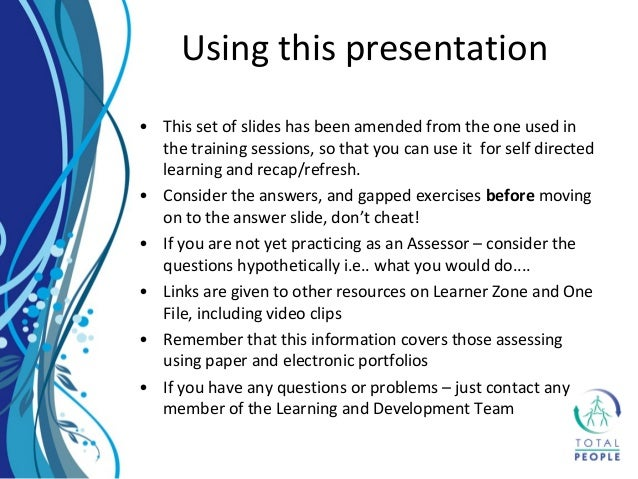 • This set of slides has been amended from the one used in the training sessions, so that you can use it for self directed...