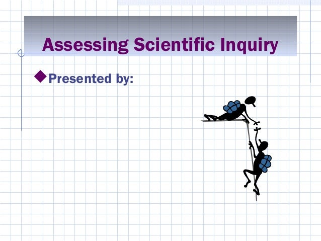 Assessing Scientific Inquiry Presented by: