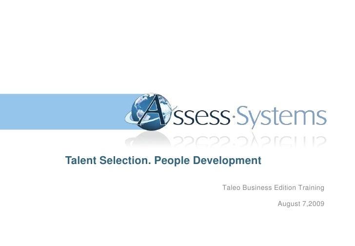 Talent Selection. People Development<br />Taleo Business Edition TrainingAugust 7,2009<br />