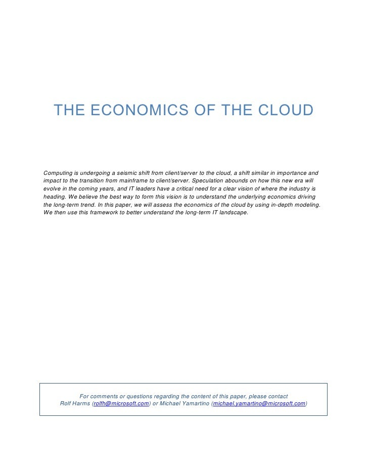 THE ECONOMICS OF THE CLOUDComputing is undergoing a seismic shift from client/server to the cloud, a shift similar in impo...