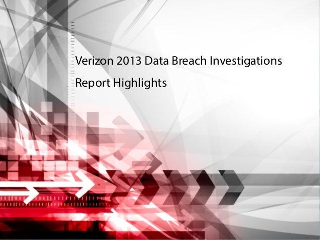 Verizon 2013 Data Breach Investigations Report Highlights  Source: 2013 Data Breach Investigations Report  1