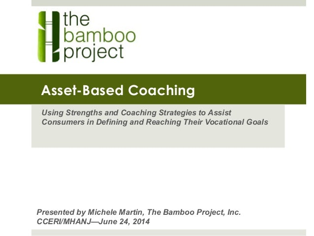Asset-Based Coaching Using Strengths and Coaching Strategies to Assist Consumers in Defining and Reaching Their Vocational...