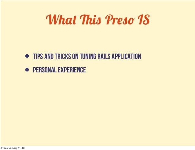 What This Preso IS                         • tips and tricks on tuning rails application                         • persona...