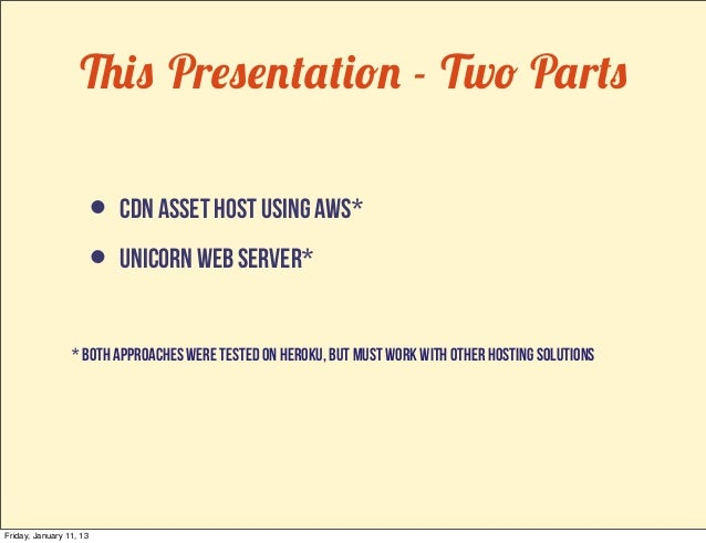 This Presentation - Two Parts                         • CDN Asset Host using aws*                         • unicorn web se...