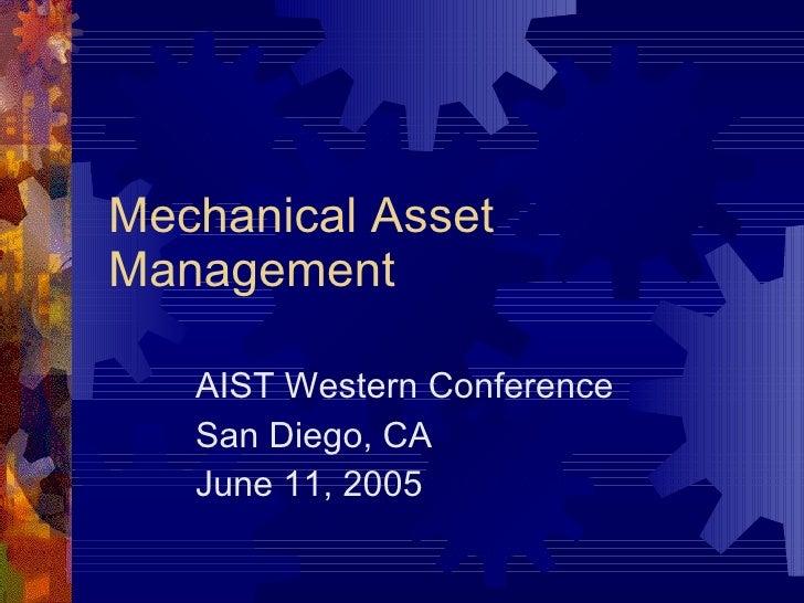 Mechanical Asset Management AIST Western Conference San Diego, CA June 11, 2005