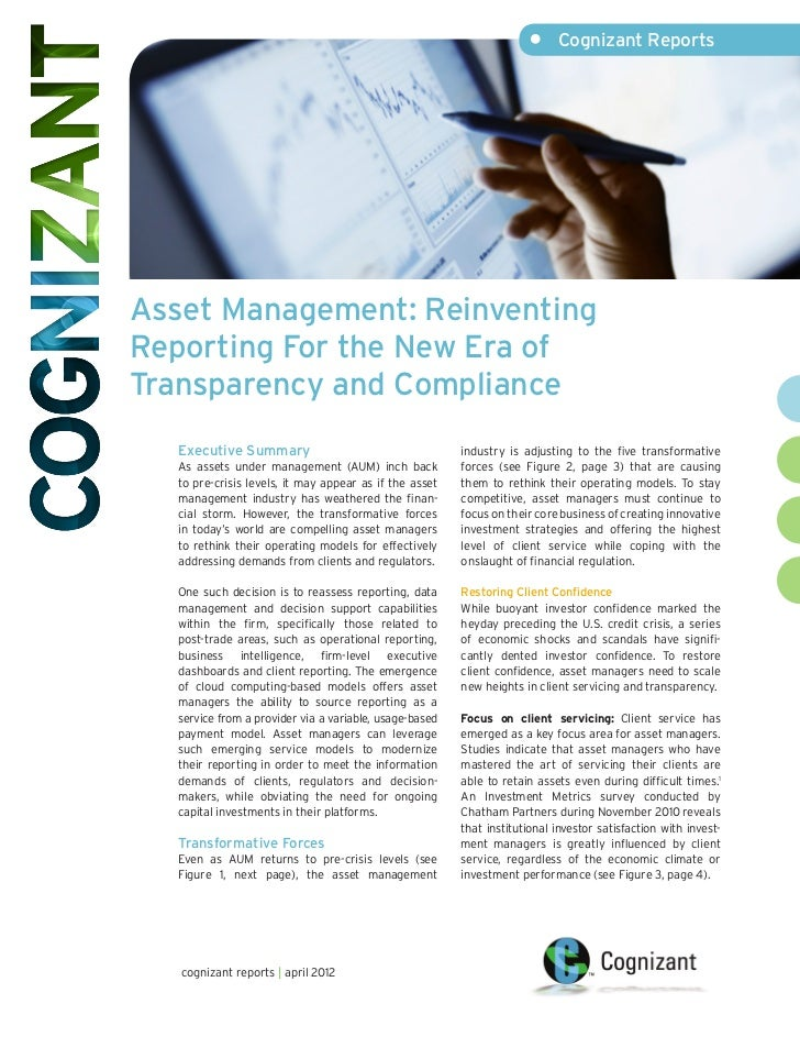 •	 Cognizant ReportsAsset Management: ReinventingReporting For the New Era ofTransparency and Compliance   Executive Summa...