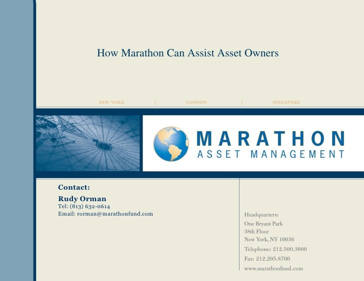 Contact: Rudy Orman Tel: (813) 632-0614 Email: rorman@marathonfund.com How Marathon Can Assist Asset Owners