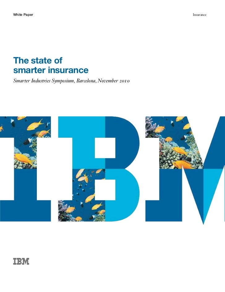 White Paper                                              InsuranceThe state ofsmarter insuranceSmarter Industries Symposiu...