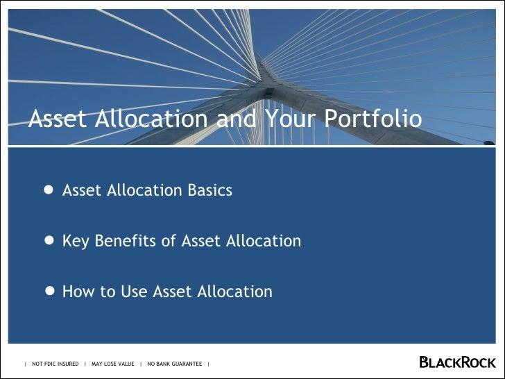 Asset Allocation Basics Key Benefits of Asset Allocation How to Use Asset Allocation    NOT FDIC INSURED     MAY LOSE VALU...