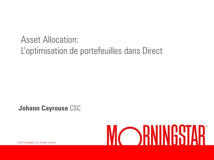 Asset Allocation:    L'optimisation de portefeuilles dans Direct Johann Cayrouse CSC© 2011 Morningstar, Inc. All rights re...