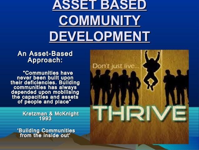"""ASSET BASEDASSET BASED COMMUNITYCOMMUNITY DEVELOPMENTDEVELOPMENT An Asset-BasedAn Asset-Based Approach:Approach: """"""""Communi..."""