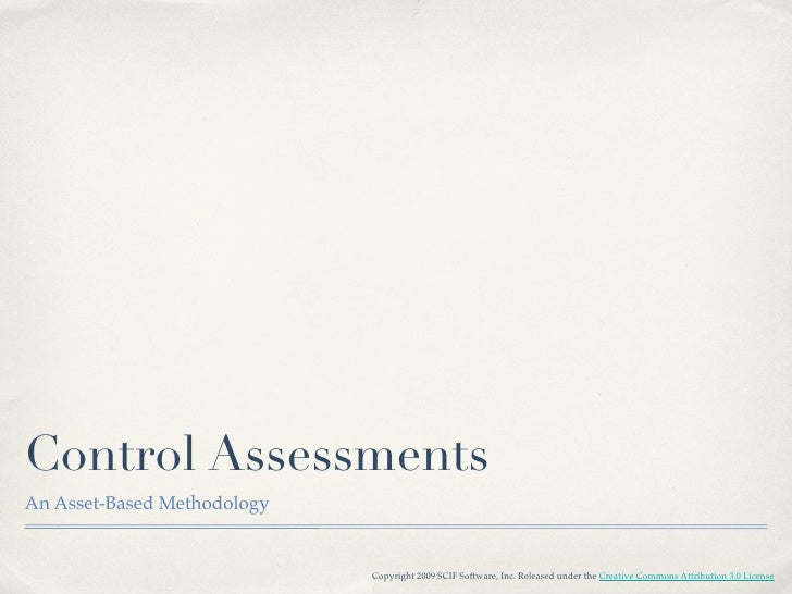 Control Assessments An Asset-Based Methodology                                Copyright 2009 SCIF Software, Inc. Released ...
