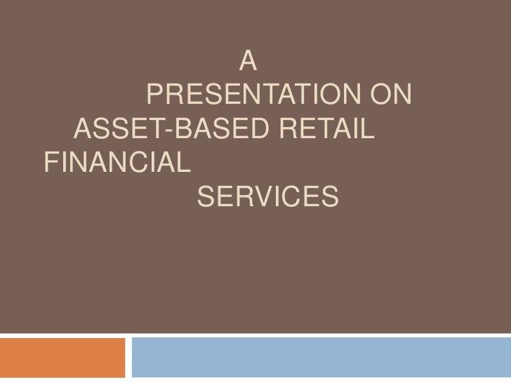 A      PRESENTATION ON  ASSET-BASED RETAILFINANCIAL          SERVICES