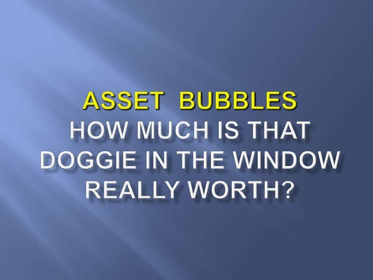 Asset  BubblesHow Much is That Doggie in the Window Really Worth?<br />