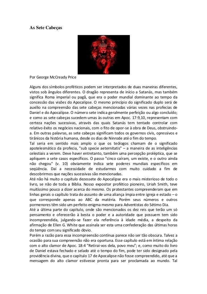 As Sete CabeçasPor George McCready PriceAlguns dos símbolos proféticos podem ser interpretados de duas maneiras diferentes...