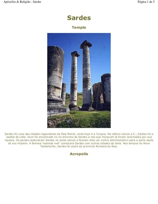 Sardes Templo Sardes foi uma das cidades legendárias da Ásia Menor, onde hoje é a Turquia. No sétimo século a.C., Sardes f...