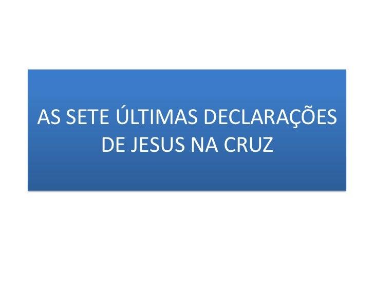AS SETE ÚLTIMAS DECLARAÇÕESDE JESUS NA CRUZ <br />