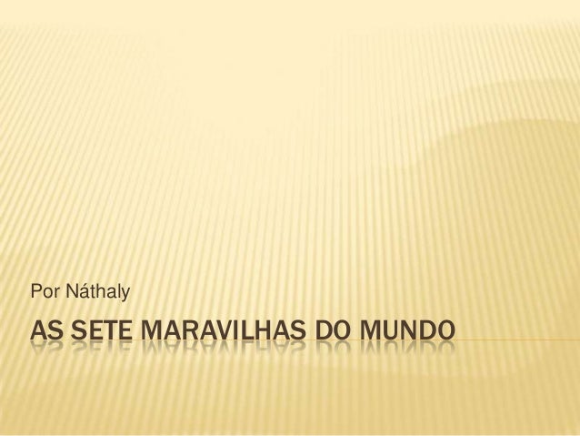 Por NáthalyAS SETE MARAVILHAS DO MUNDO