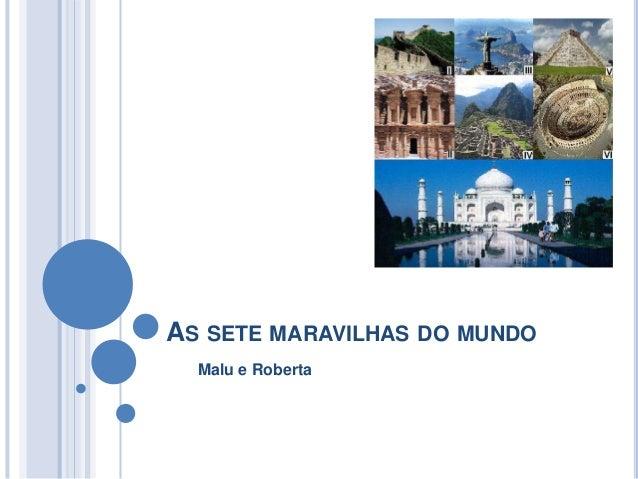 AS SETE MARAVILHAS DO MUNDO Malu e Roberta