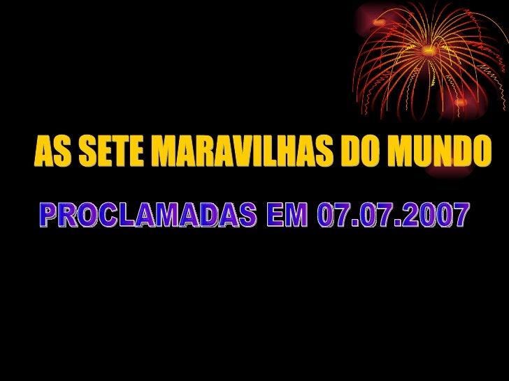 AS SETE MARAVILHAS DO MUNDO  PROCLAMADAS EM 07.07.2007