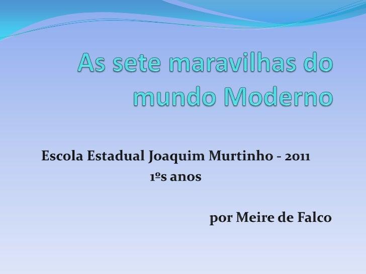 As sete maravilhas do mundo Moderno<br />Escola Estadual Joaquim Murtinho - 2011<br />1ºs anos<br />por Meire de Falco<br />