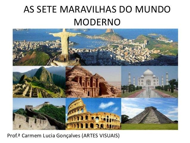 AS SETE MARAVILHAS DO MUNDO MODERNO Prof.ª Carmem Lucia Gonçalves (ARTES VISUAIS)