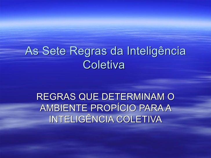 As Sete Regras da Inteligência           Coletiva    REGRAS QUE DETERMINAM O    AMBIENTE PROPÍCIO PARA A     INTELIGÊNCIA ...