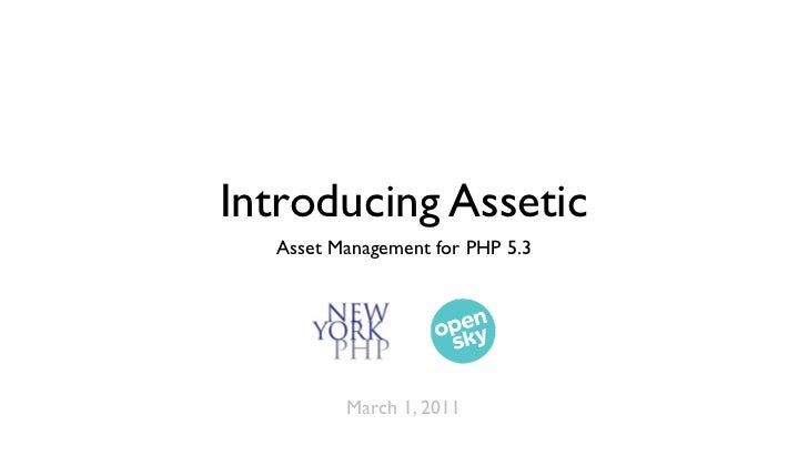 Introducing Assetic  Asset Management for PHP 5.3         March 1, 2011
