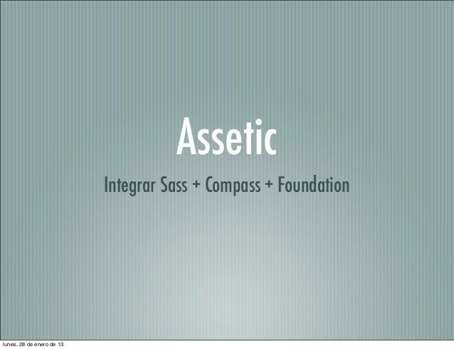 Assetic                           Integrar Sass + Compass + Foundationlunes, 28 de enero de 13