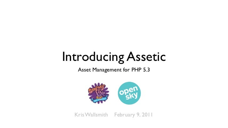 Introducing Assetic   Asset Management for PHP 5.3  Kris Wallsmith   February 9, 2011