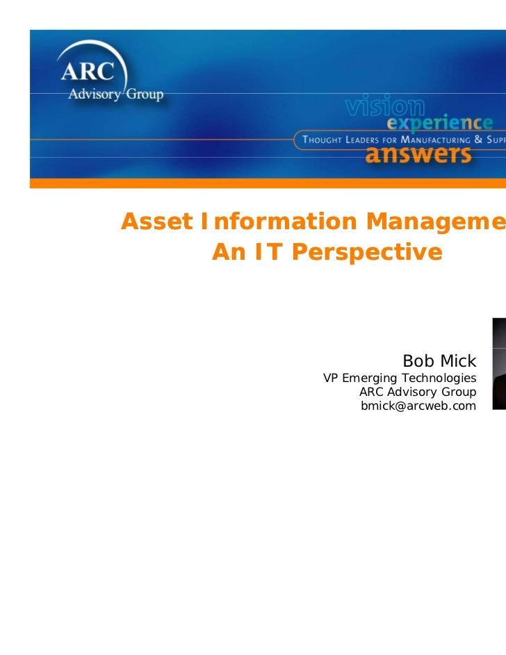 Asset Information Management       An IT Perspective                         Bob Mick             VP Emerging Technologies...