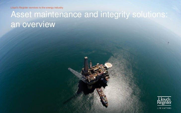 Lloyd's Register services to the energy industryAsset maintenance and integrity solutions:an overview