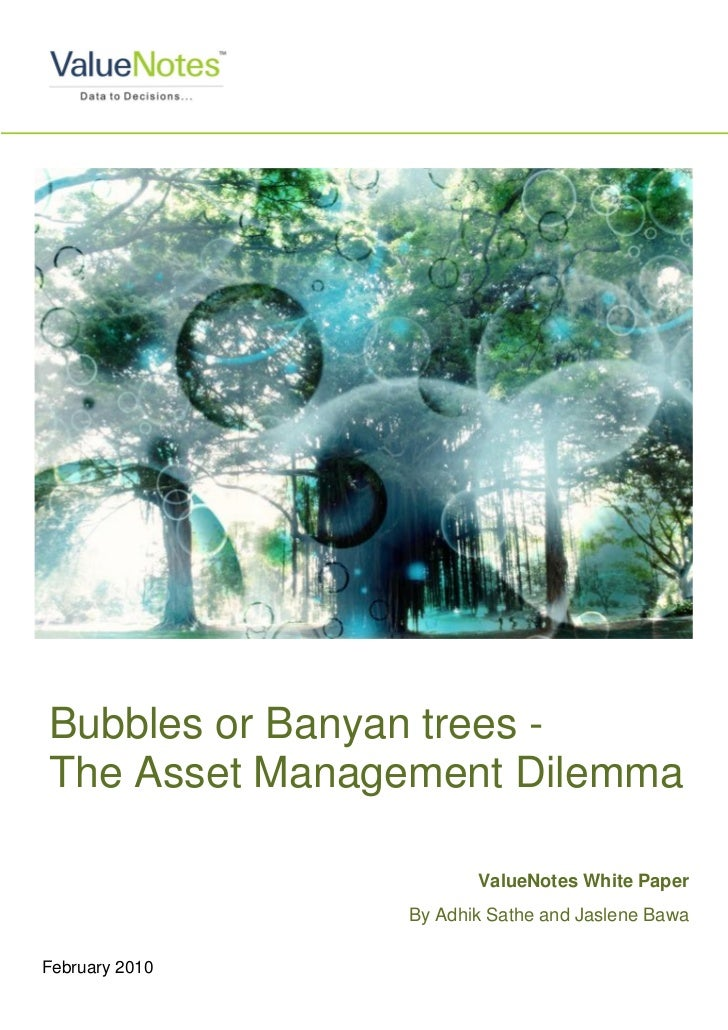 Bubbles or Banyan trees -The Asset Management Dilemma                       ValueNotes White Paper                By Adhik...