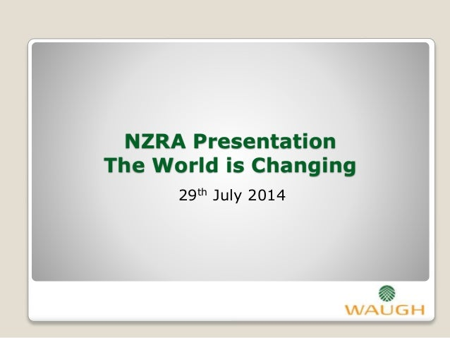 NZRA Presentation The World is Changing 29th July 2014