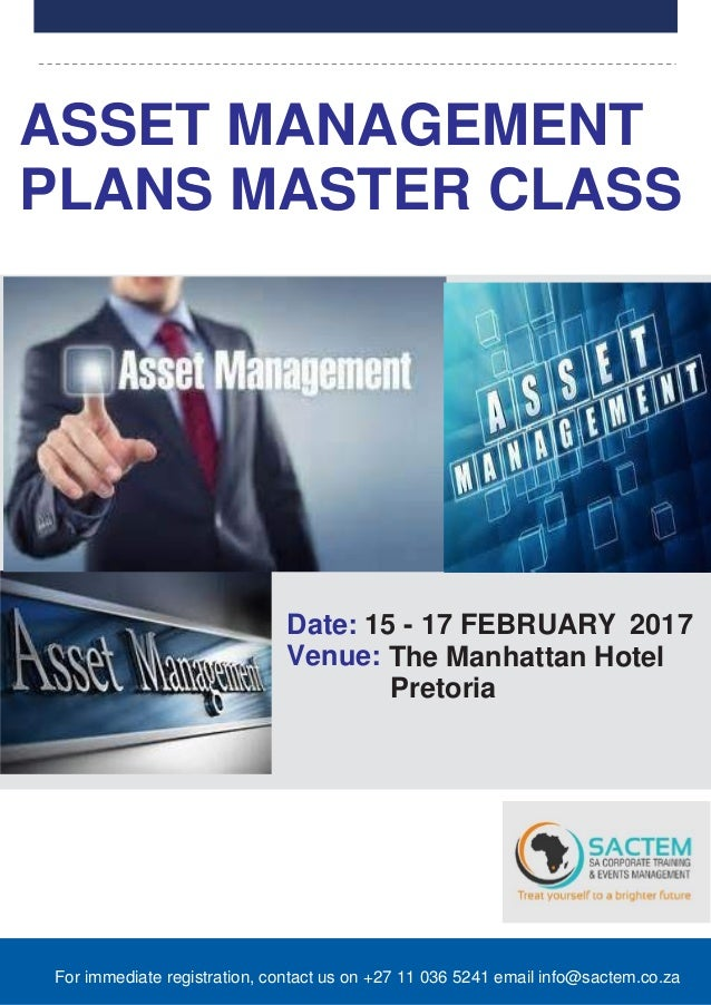 For immediate registration, contact us on +27 11 036 5241 email info@sactem.co.za ASSET MANAGEMENT PLANS MASTER CLASS Date...