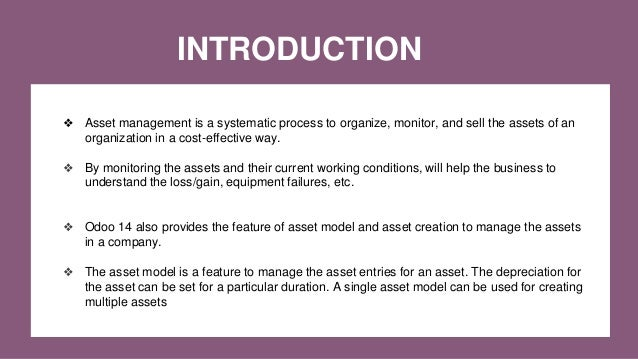 INTRODUCTION ❖ Asset management is a systematic process to organize, monitor, and sell the assets of an organization in a ...