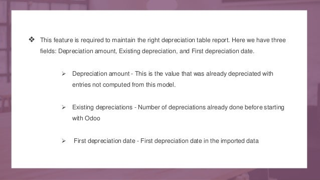 ❖ This feature is required to maintain the right depreciation table report. Here we have three fields: Depreciation amount...