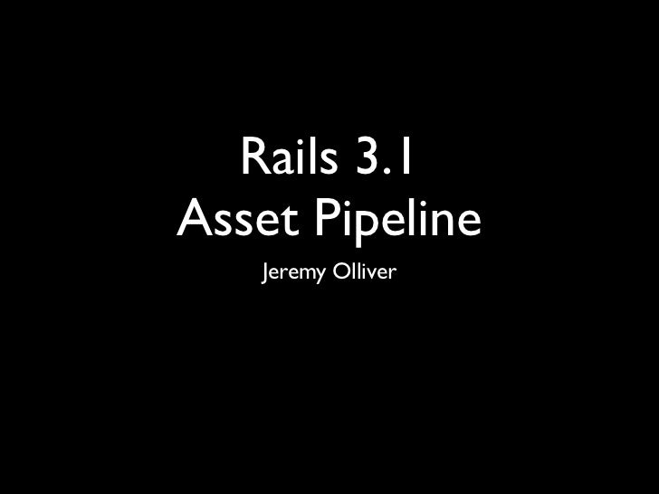 Rails 3.1Asset Pipeline   Jeremy Olliver