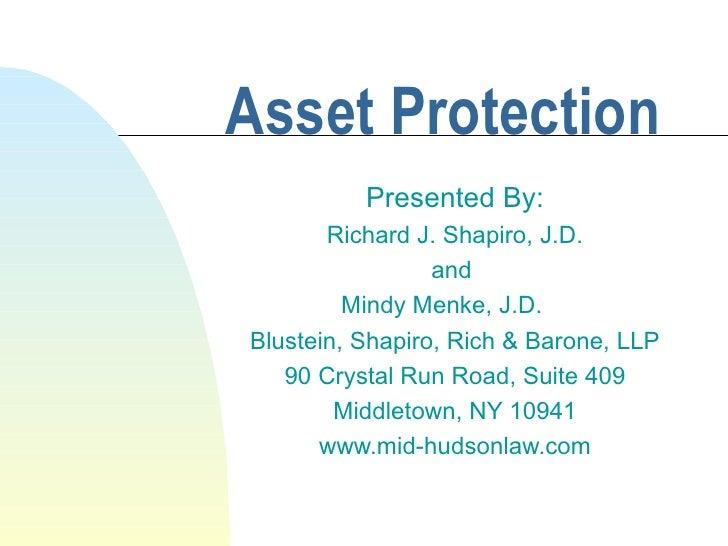 Asset Protection Presented By: Richard J. Shapiro, J.D. and  Mindy Menke, J.D. Blustein, Shapiro, Rich & Barone, LLP 90 Cr...